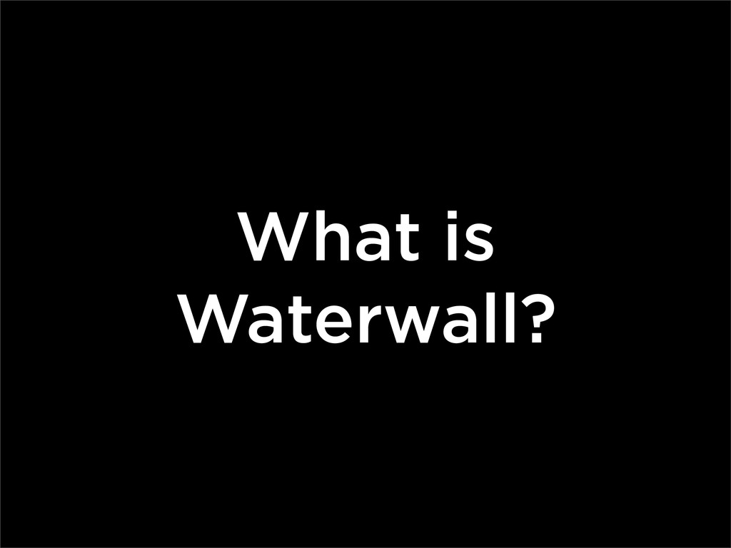 What is Waterwall?