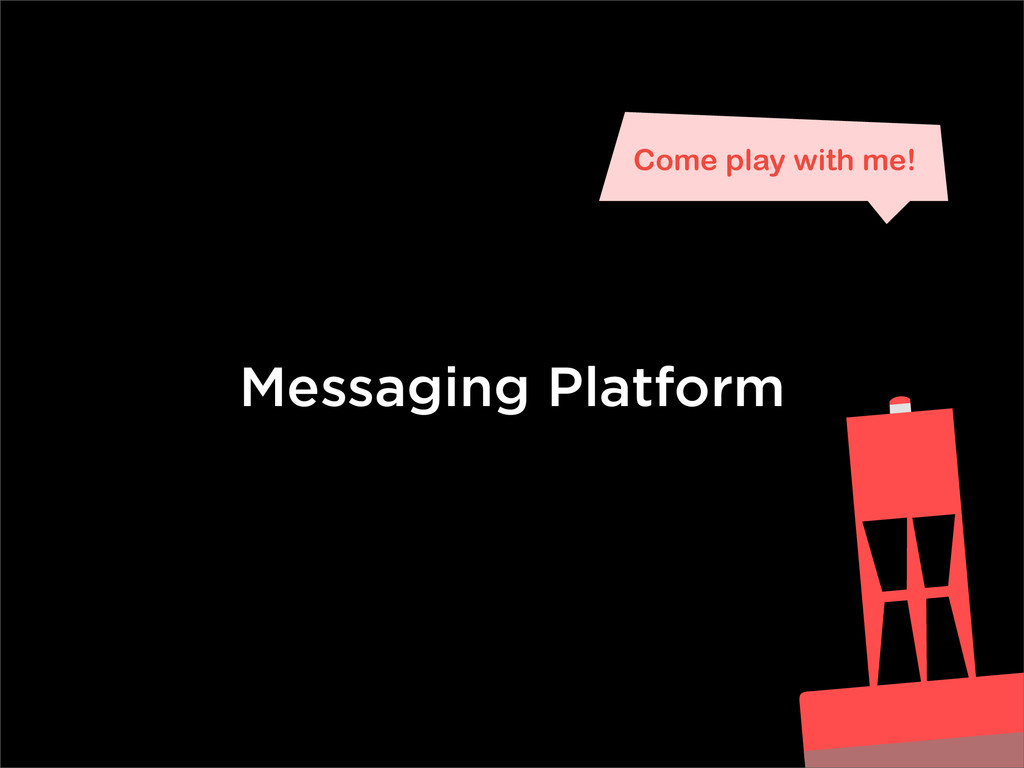 Messaging Platform Come play with me!