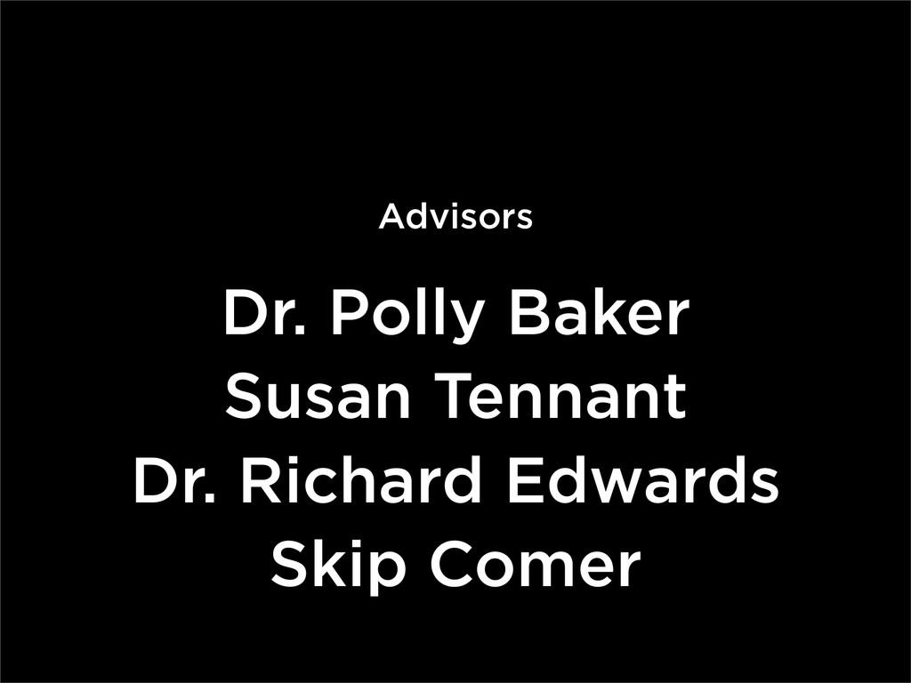 Advisors Dr. Polly Baker Susan Tennant Dr. Rich...