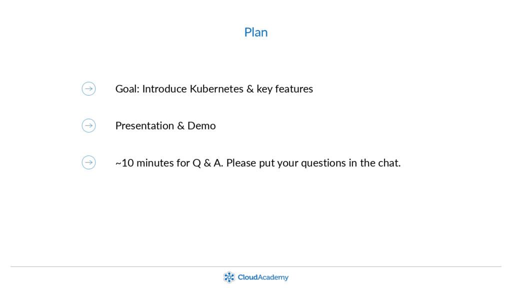 Plan Goal: Introduce Kubernetes & key features ...