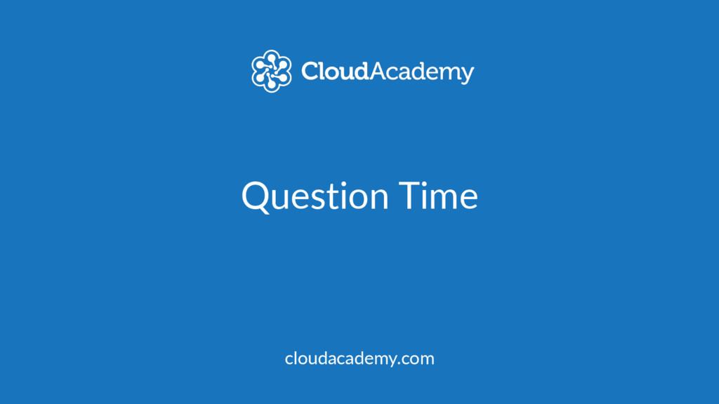 Question Time cloudacademy.com