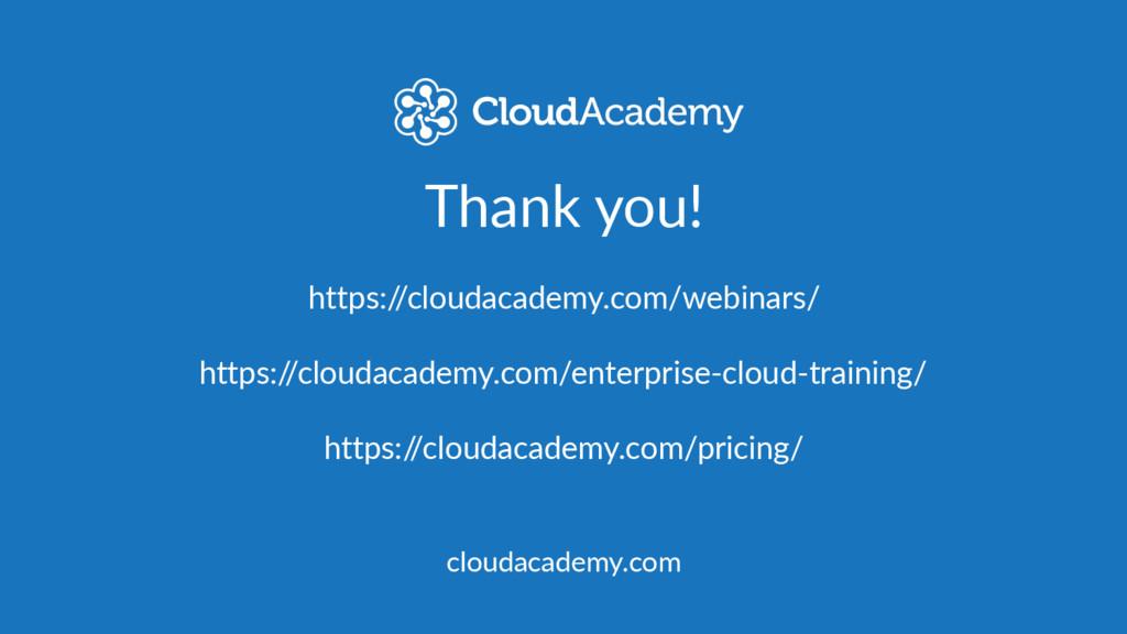 Thank you! https:/ /cloudacademy.com/webinars/ ...