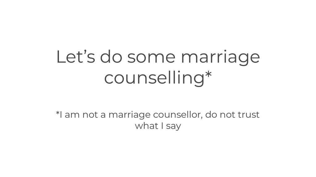 Let's do some marriage counselling* *I am not a...