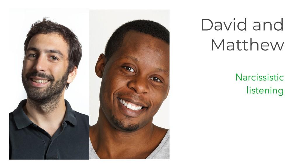 David and Matthew Narcissistic listening