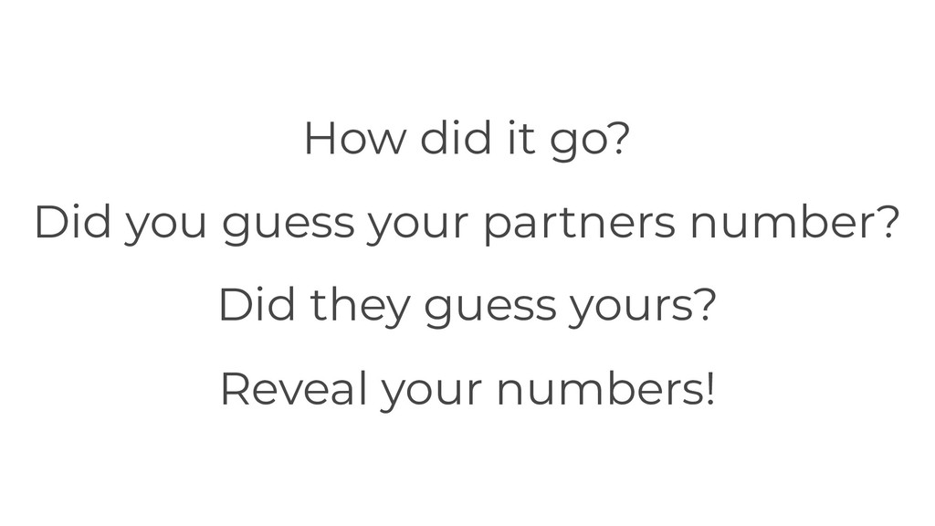How did it go? Did you guess your partners numb...