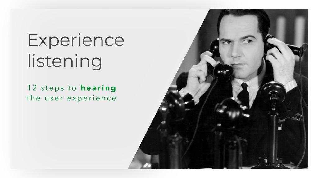Experience listening 12 s te p s t o heari ng t...
