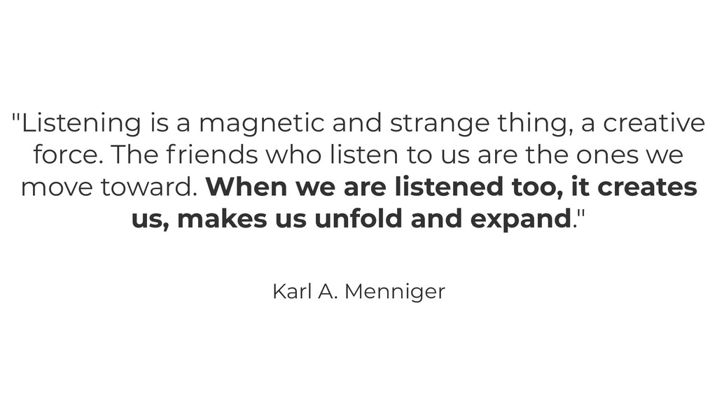 """""""Listening is a magnetic and strange thing, a c..."""