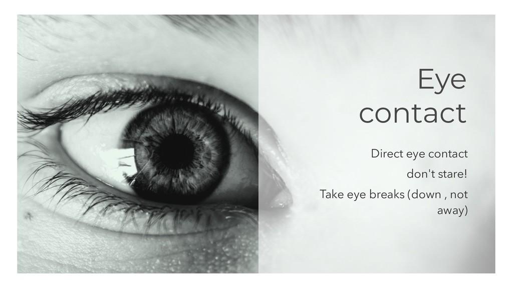 Eye contact Direct eye contact don't stare! Tak...