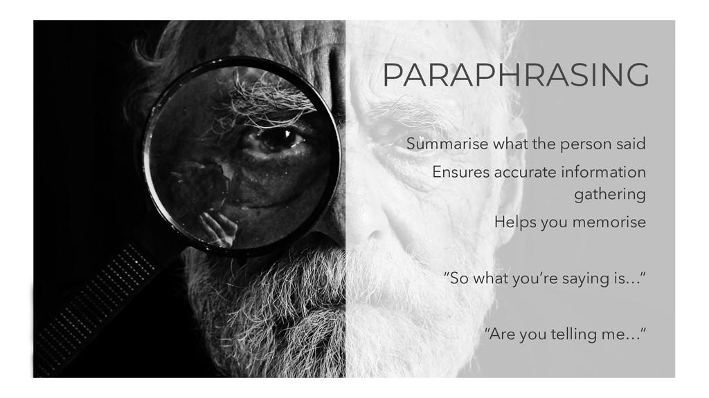 PARAPHRASING Summarise what the person said Ens...