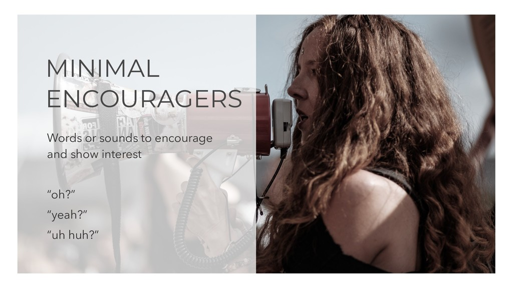 MINIMAL ENCOURAGERS Words or sounds to encourag...