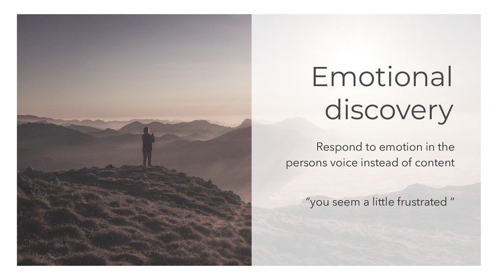 Emotional discovery Respond to emotion in the p...