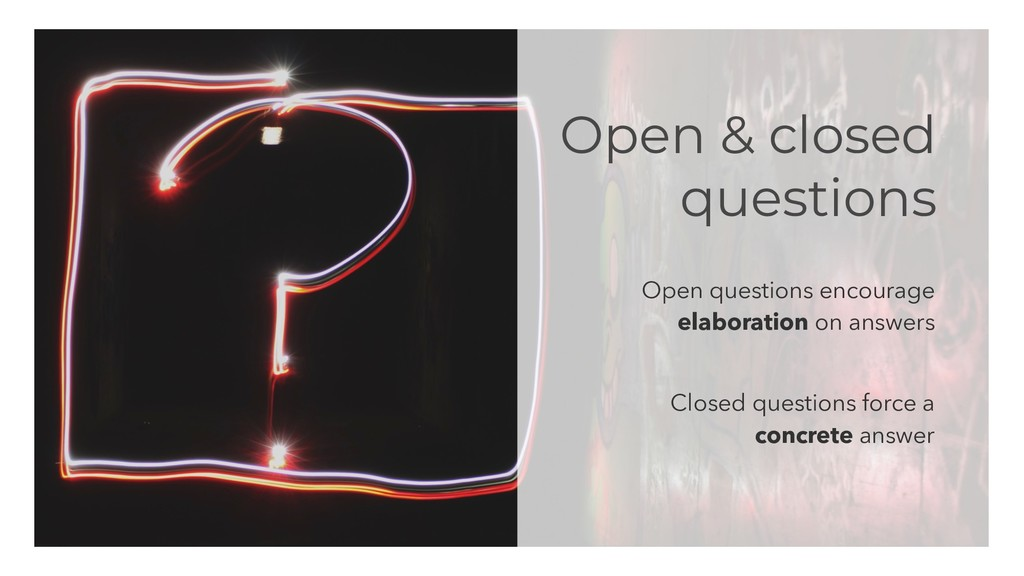 Open & closed questions Open questions encourag...