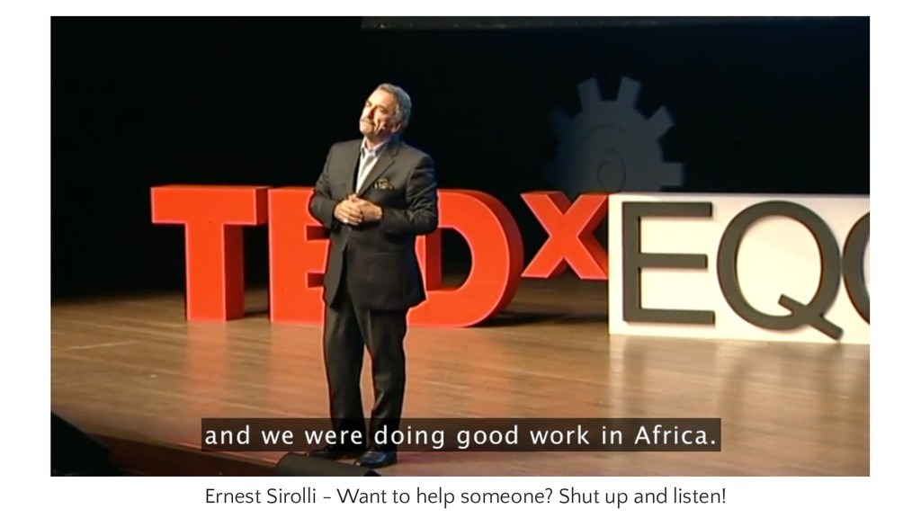 Ernest Sirolli - Want to help someone? Shut up ...
