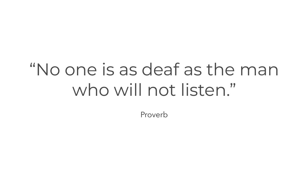 """""""No one is as deaf as the man who will not list..."""