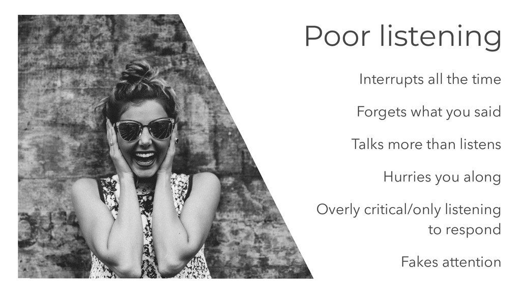 Poor listening Interrupts all the time Forgets ...