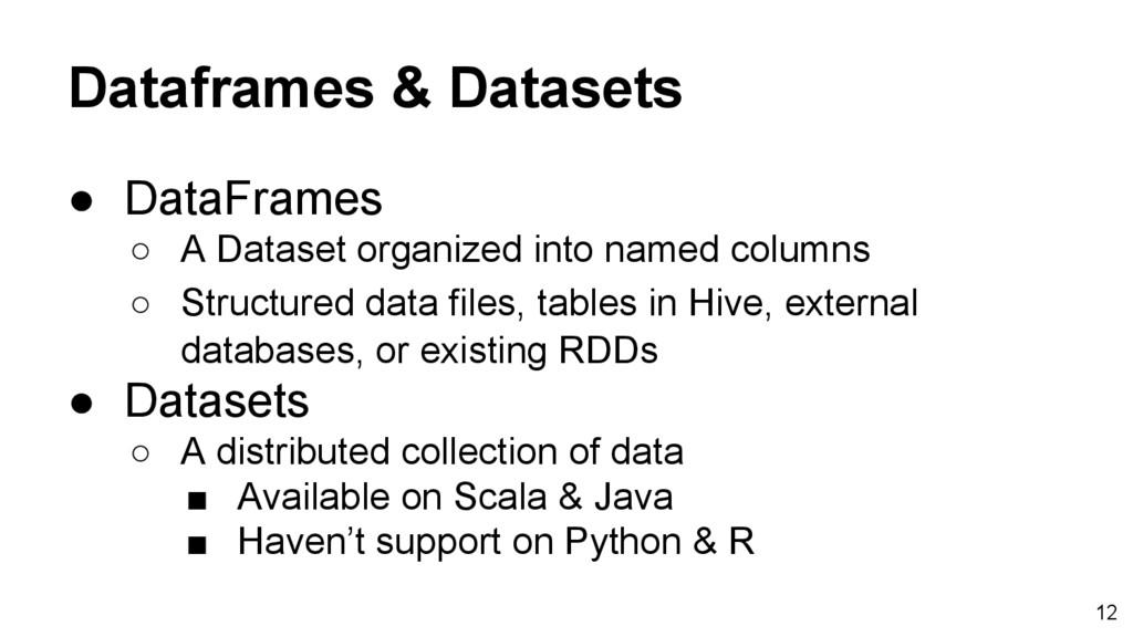 Dataframes & Datasets ● DataFrames ○ A Dataset ...