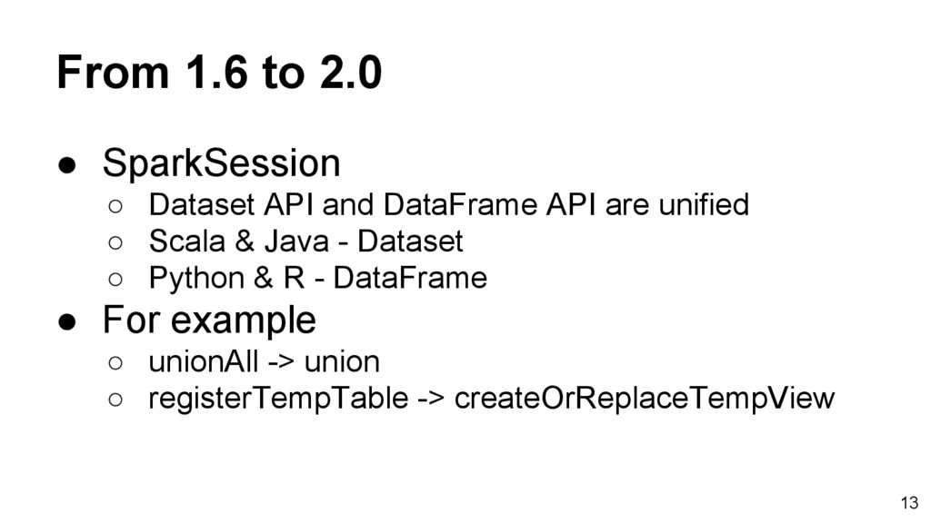 From 1.6 to 2.0 ● SparkSession ○ Dataset API an...