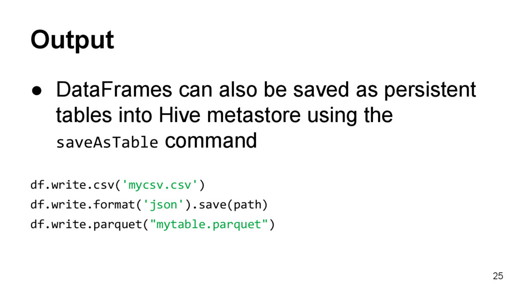 Output ● DataFrames can also be saved as persis...