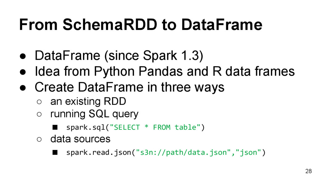 From SchemaRDD to DataFrame ● DataFrame (since ...