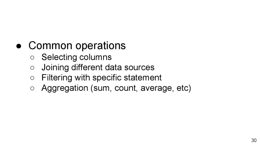 ● Common operations ○ Selecting columns ○ Joini...