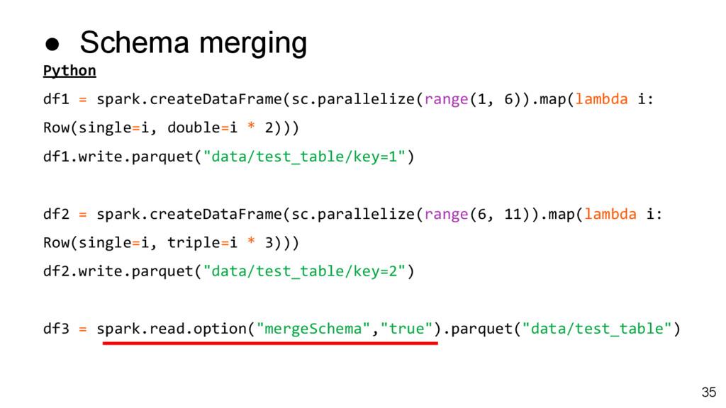 ● Schema merging Python df1 = spark.createDataF...