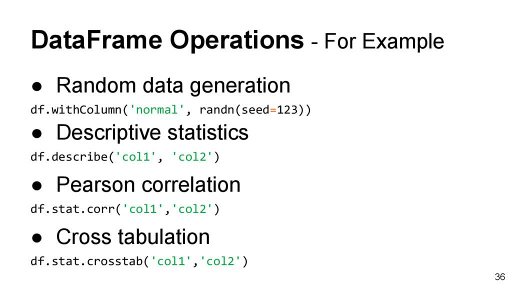 DataFrame Operations - For Example ● Random dat...
