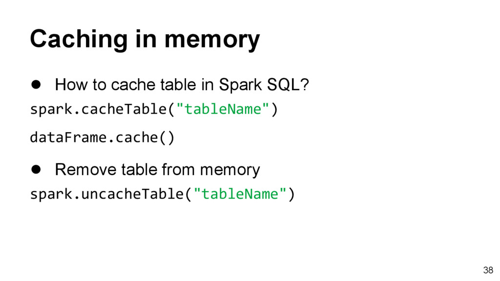 Caching in memory ● How to cache table in Spark...