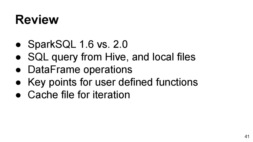 Review ● SparkSQL 1.6 vs. 2.0 ● SQL query from ...