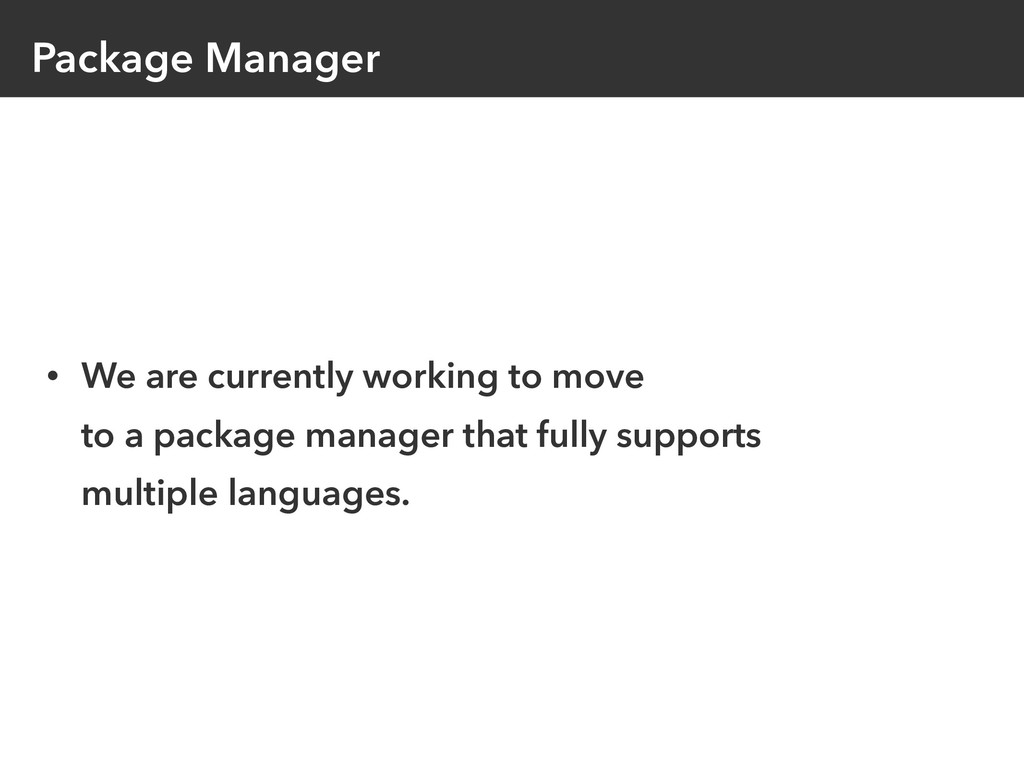 Package Manager • We are currently working to m...