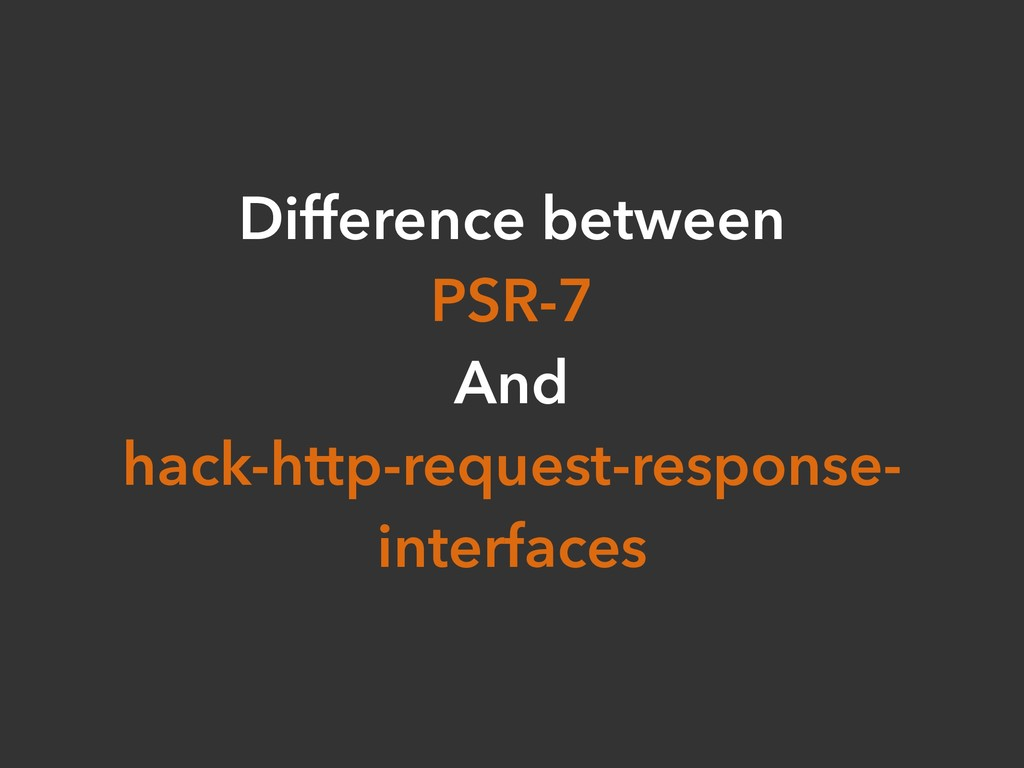 Difference between PSR-7 And hack-http-request-...