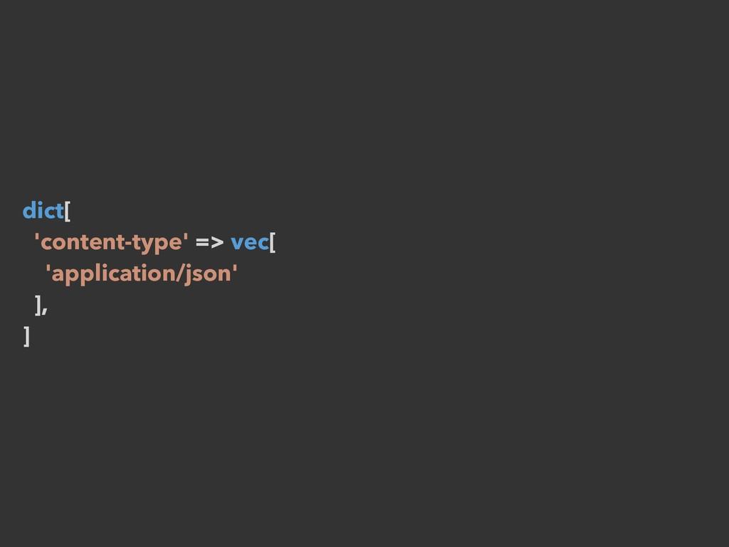 dict[ 'content-type' => vec[ 'application/json'...