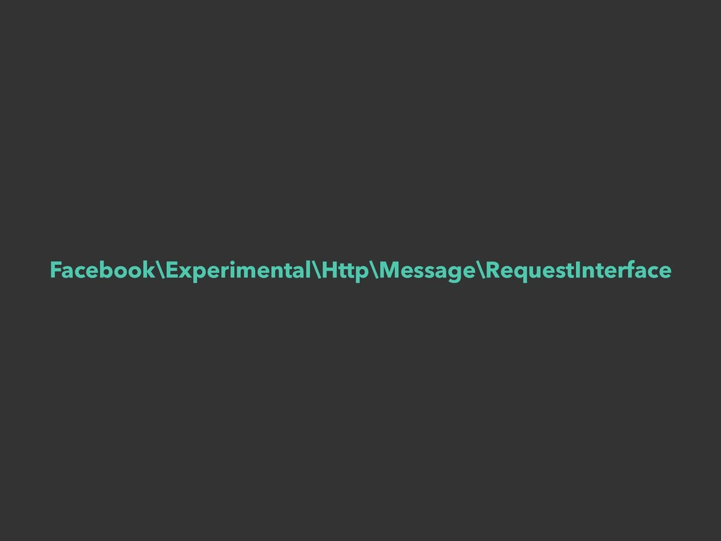 Facebook\Experimental\Http\Message\RequestInter...
