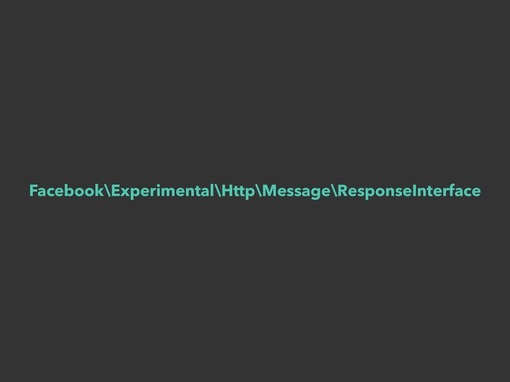 Facebook\Experimental\Http\Message\ResponseInte...