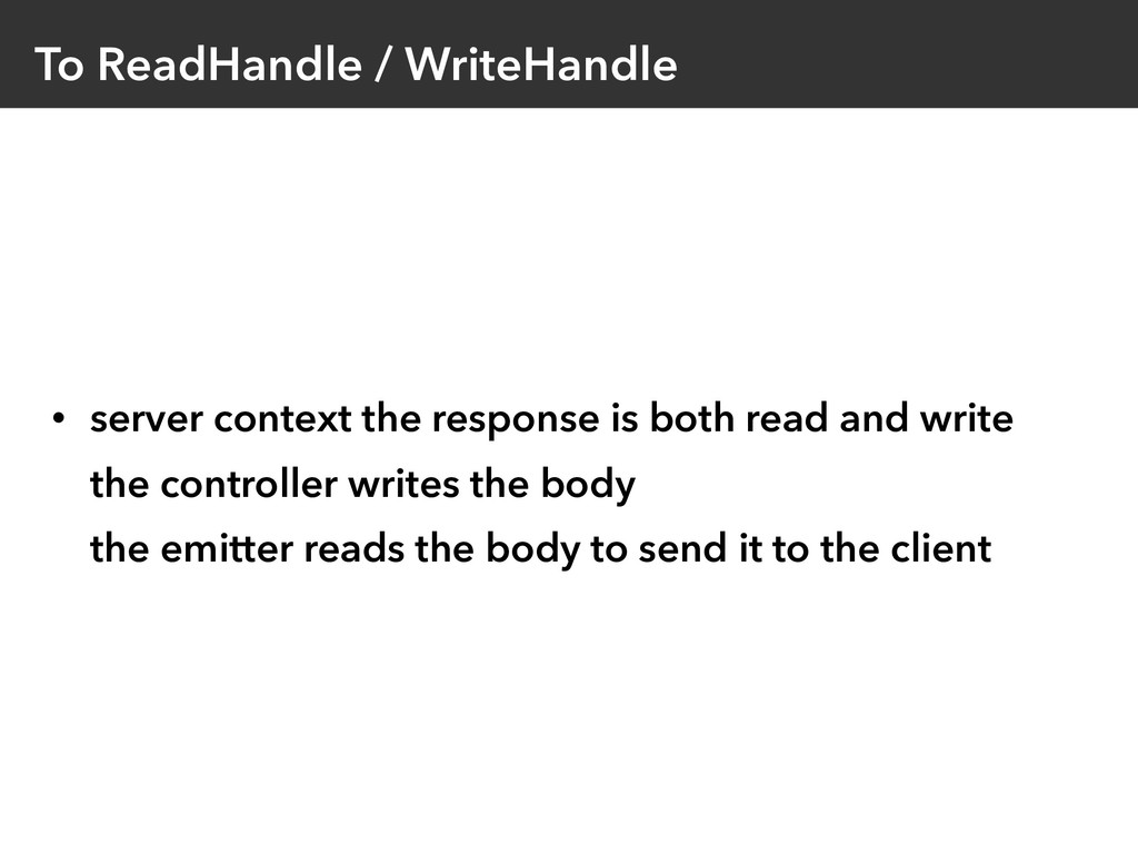 To ReadHandle / WriteHandle • server context th...