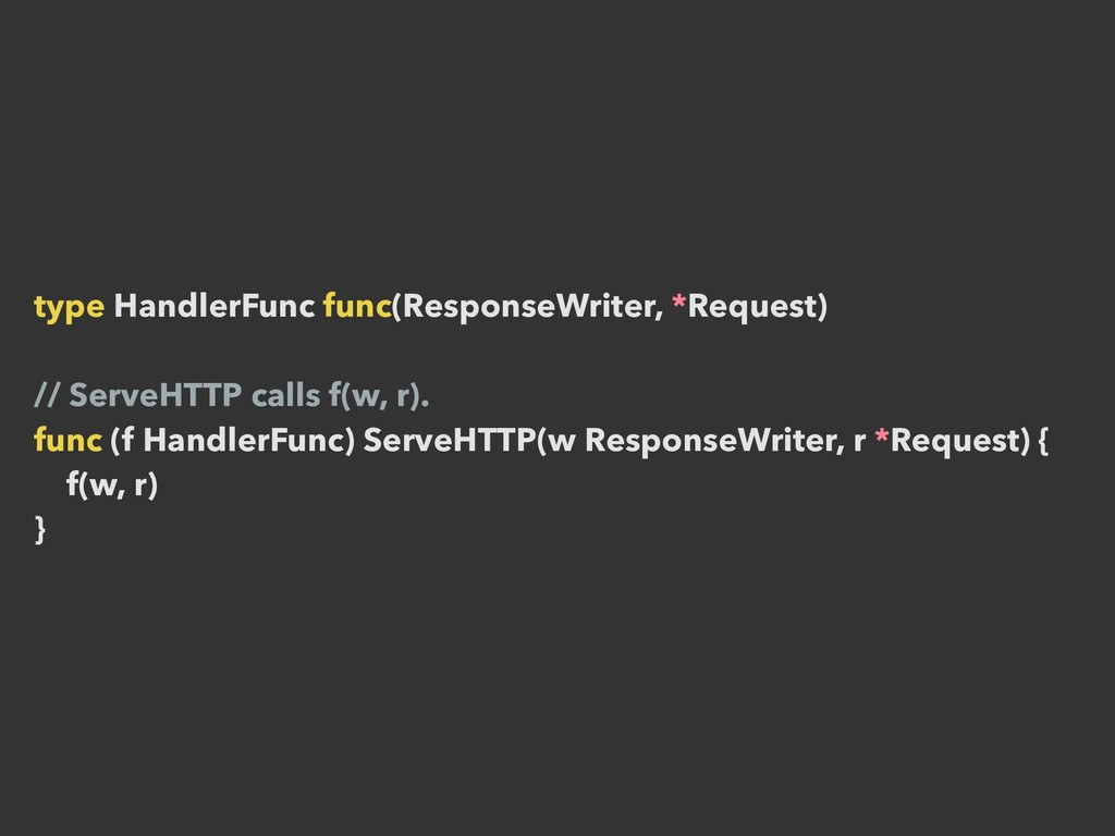 type HandlerFunc func(ResponseWriter, *Request)...