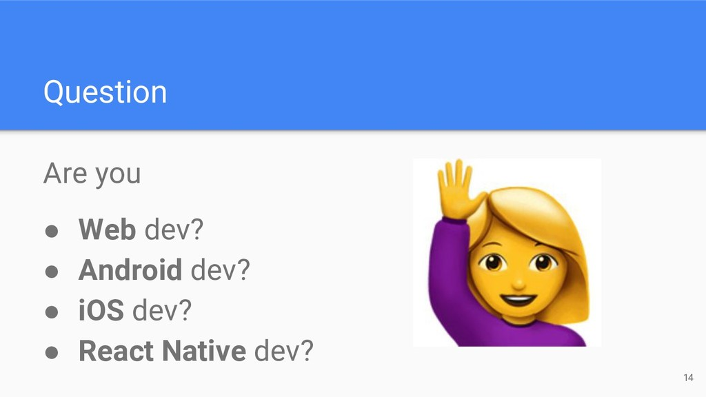 Question Are you ● Web dev? ● Android dev? ● iO...