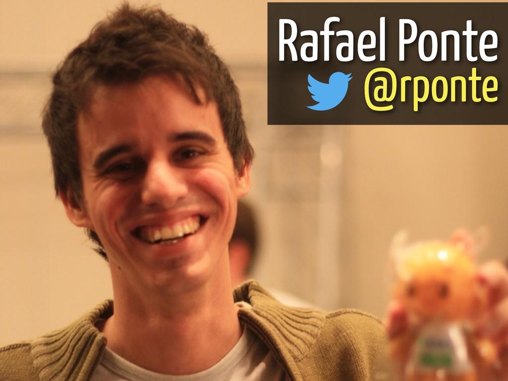 Rafael Ponte @rponte