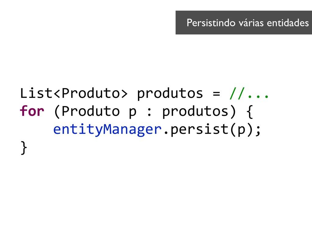 List<Produto> produtos = //... for (Produto p :...