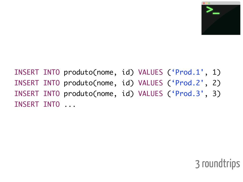 INSERT INTO produto(nome, id) VALUES ('Prod.1',...