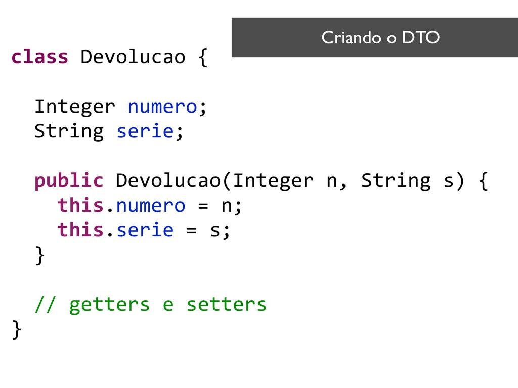 class Devolucao { Integer numero; String serie;...