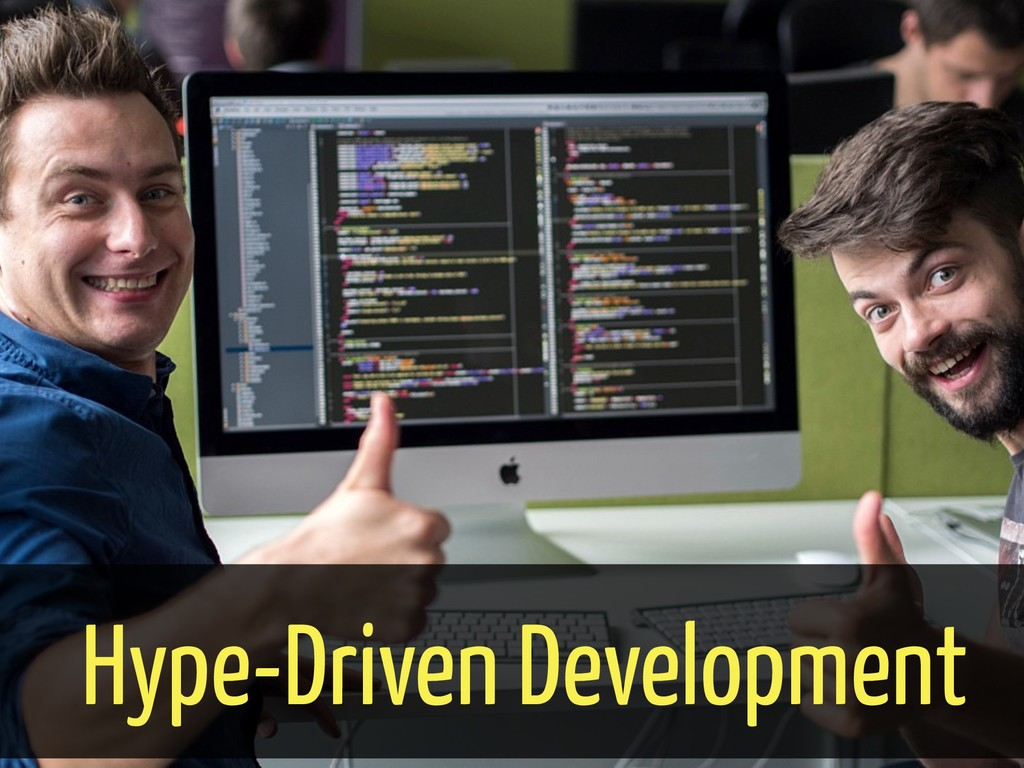 Hype-Driven Development