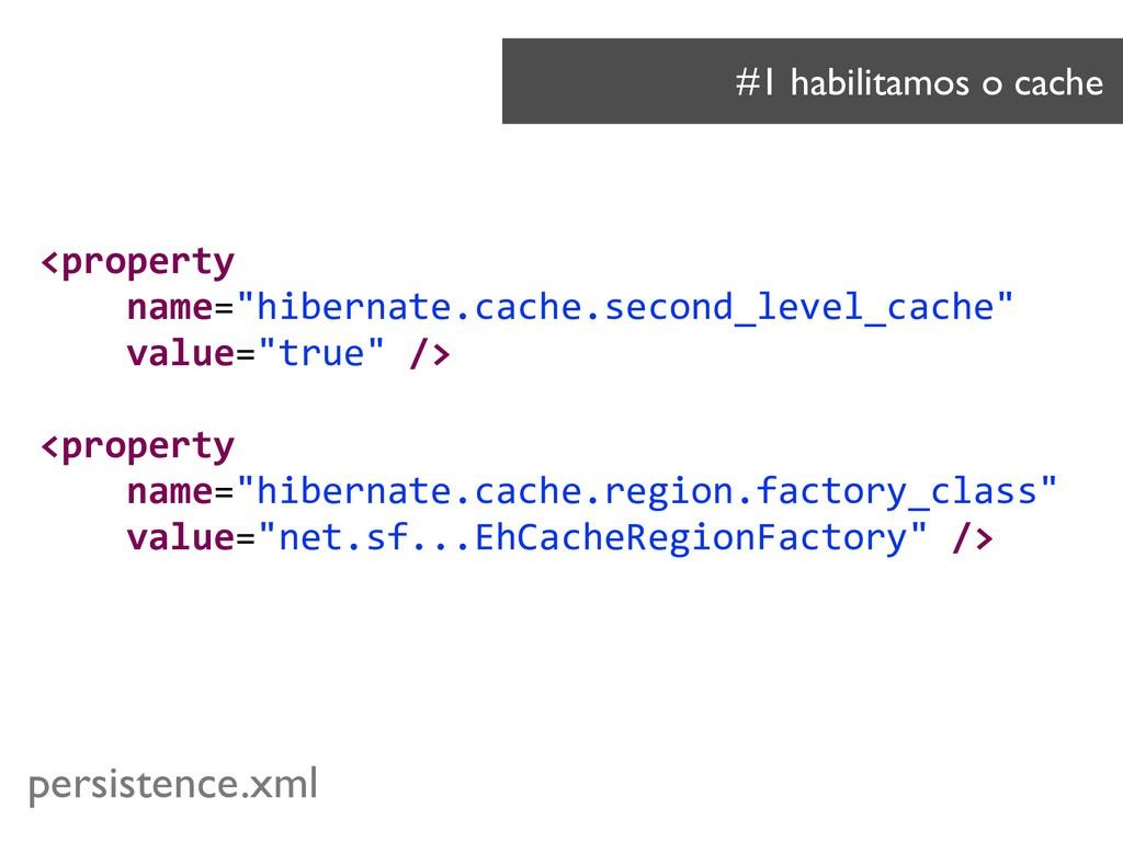 "<property name=""hibernate.cache.second_level_ca..."