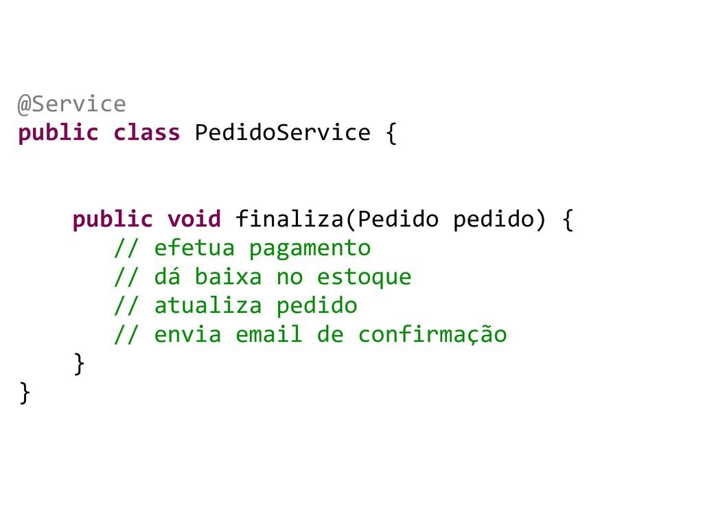@Service public class PedidoService { public vo...