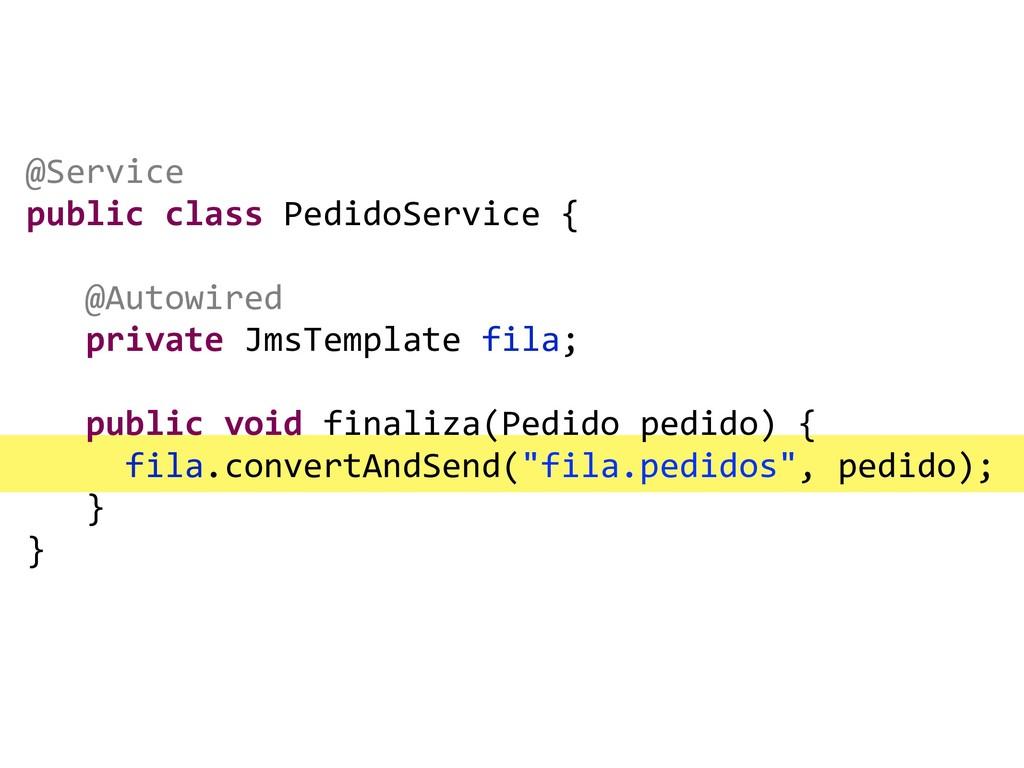@Service public class PedidoService { @Autowire...