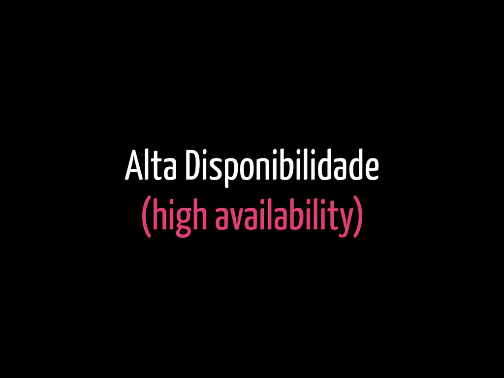 Alta Disponibilidade (high availability)