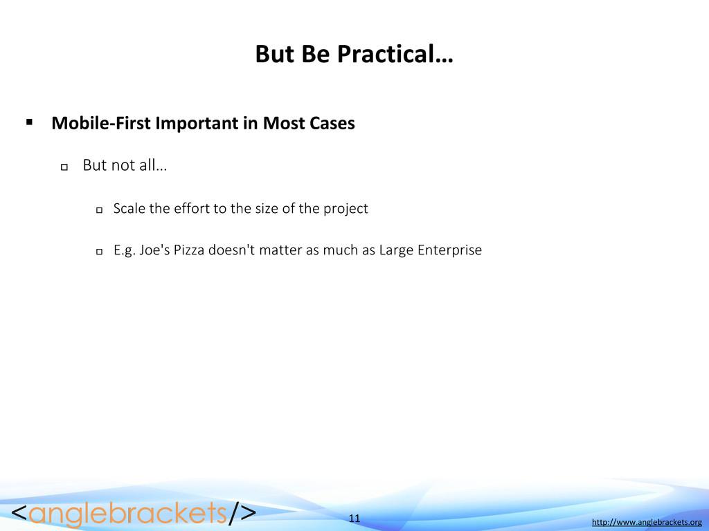 11 http://www.anglebrackets.org But Be Practica...