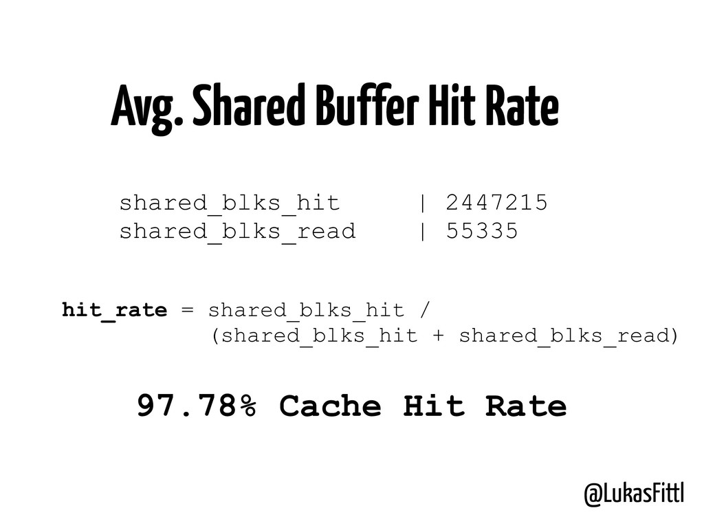 @LukasFittl shared_blks_hit | 2447215 shared_bl...