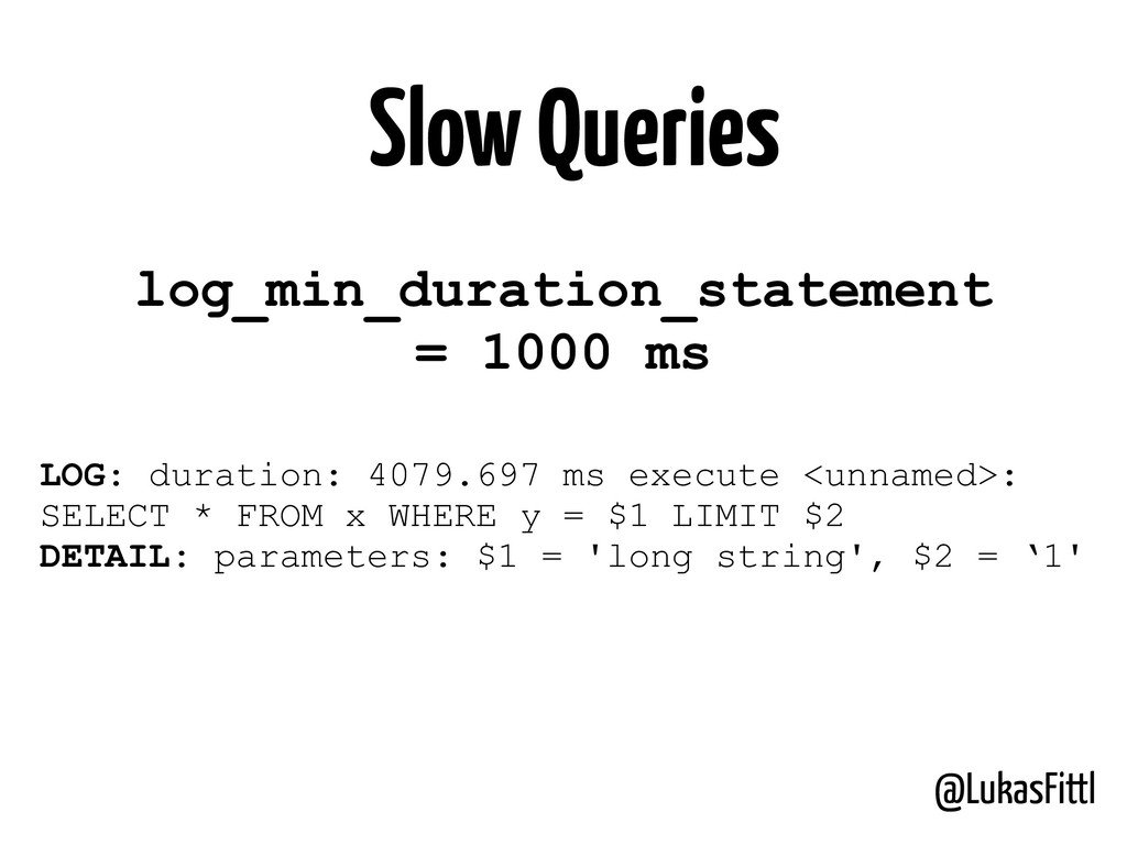 @LukasFittl LOG: duration: 4079.697 ms execute ...