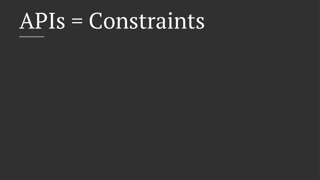 APIs = Constraints