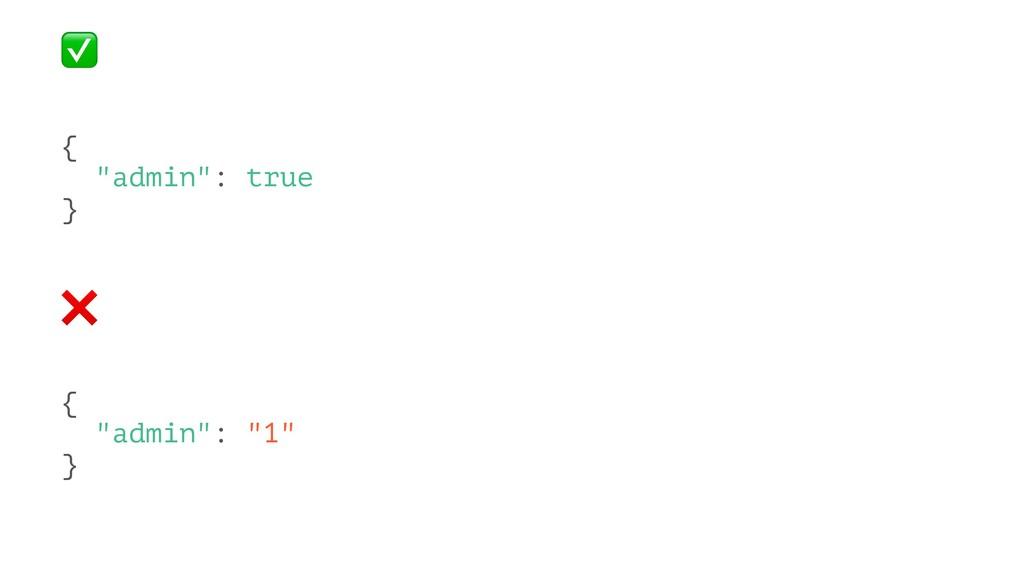 """✅ { """"admin"""": true } ❌ { """"admin"""": """"1"""" }"""